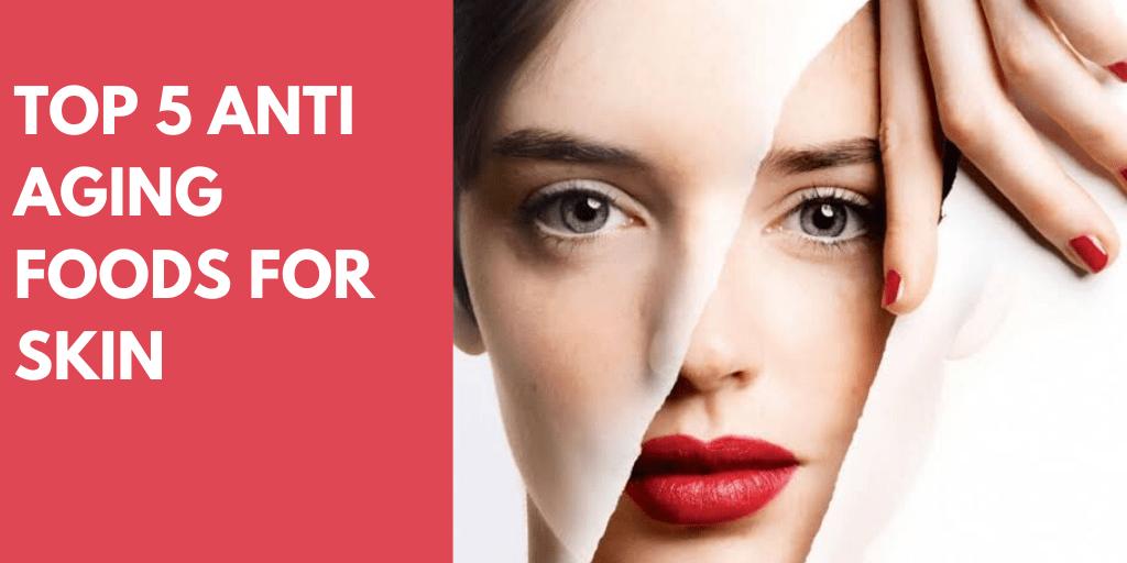 Top 5 Anti Aging Foods For Skin